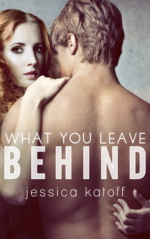 WHAT YOU LEAVE BEHIND BY JESSICA KATOFF: BOOK REVIEW