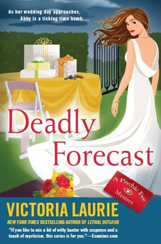 DEADLY FORECAST (PSYCHIC EYE MYSTERY, BOOK #11) BY VICTORIA LAURIE: BOOK REVIEW