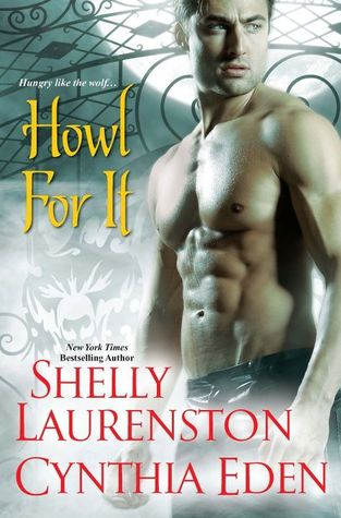 HOWL FOR IT (INCLUDES PRIDE, BOOK #0.5) BY SHELLY LAURENSTON & CYNTHIA EDEN: BOOK REVIEW