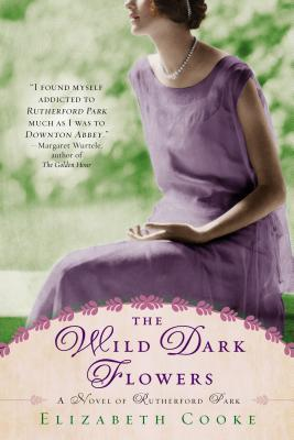 THE WILD DARK FLOWERS (RUTHERFORD PARK, BOOK #2) BY ELIZABETH COOKE: BOOK REVIEW