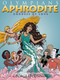 APHRODITE: GODDESS OF LOVE (OLYMPIANS, BOOK #6) BY GEORGE O'CONNOR: GRAPHIC NOVEL REVIEW