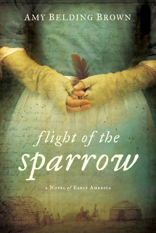 FLIGHT OF THE SPARROW: A NOVEL OF EARLY AMERICA BY AMY BELDING BROWN: BOOK REVIEW