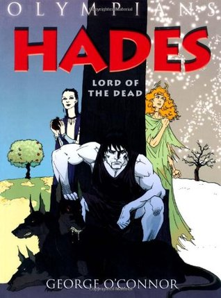 HADES: LORD OF THE DEAD (OLYMPIANS, BOOK #4) BY GEORGE O'CONNOR: GRAPHIC NOVEL REVIEW