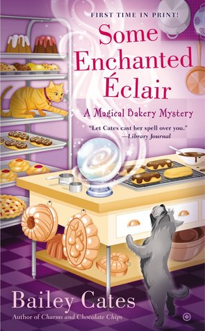 SOME ENCHANTED ECLAIR (MAGICAL BAKERY MYSTERY, BOOK #4) BY BAILEY CATES: BOOK REVIEW