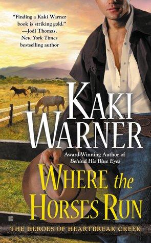 WHERE THE HORSES RUN (HEROES OF HEARTBREAK CREEK, BOOK #2) BY KAKI WARNER: BOOK REVIEW