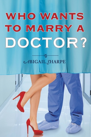 WHO WANTS TO MARRY A DOCTOR? (WITH THIS RING, BOOK #2) BY ABIGAIL SHARPE: BOOK REVIEW