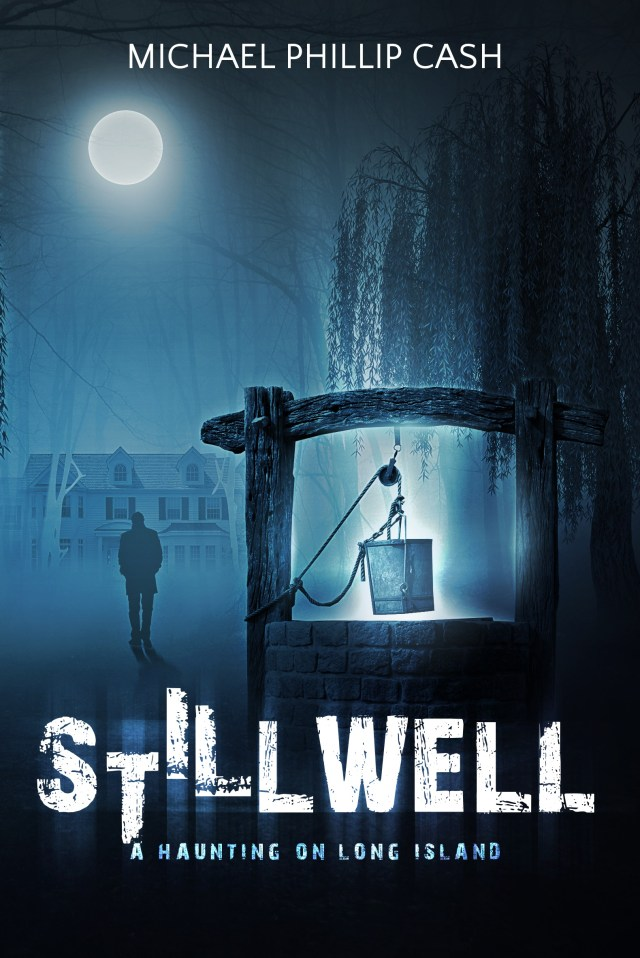 STILLWELL: A HAUNTING ON LONG ISLAND BY MICHAEL PHILLIP CASH: BOOK REVIEW