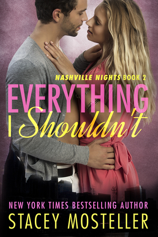 EVERYTHING I SHOULDN'T (NASHVILLE NIGHTS, BOOK #2) BY STACEY MOSTELLER: BOOK REVIEW