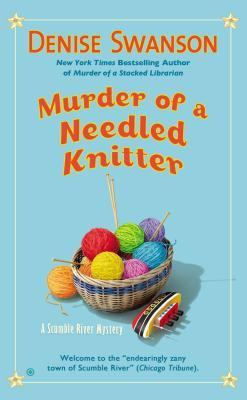 MURDER OF A NEEDLED KNITTER (SCUMBLE RIVER MYSTERY, BOOK #17) BY DENISE SWANSON: BOOK REVIEW