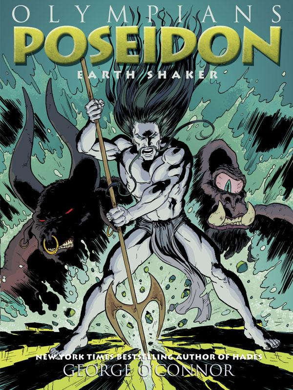 POSEIDON: EARTH SHAKER (OLYMPIANS, BOOK #5) BY GEORGE O'CONNOR: GRAPHIC NOVEL REVIEW