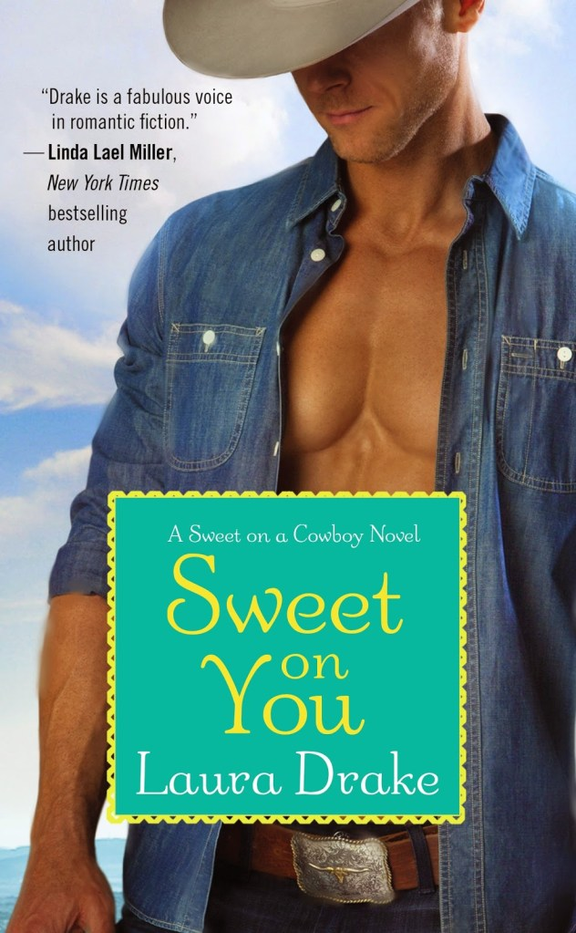 SWEET ON YOU (SWEET ON A COWBOY, BOOK #3) BY LAURA DRAKE: BOOK REVIEW