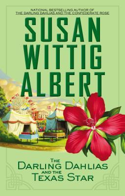 THE DARLING DAHLIAS AND THE TEXAS STAR (THE DARLING DAHLIAS, BOOK #4) BY SUSAN WITTIG ALBERT: BOOK REVIEW
