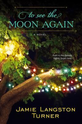 TO SEE THE MOON AGAIN BY JAMIE LANGSTON TURNER: BOOK REVIEW