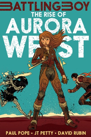 THE RISE OF AURORA WEST (BATTLING BOY PREQUEL) BY PAUL POPE, J.T. PETTY, & DAVID RUBIN: GRAPHIC NOVEL REVIEW