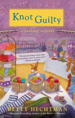 KNOT GUILTY (CROCHET MYSTERY, BOOK #9) BY BETTY HECHTMAN: BOOK REVIEW