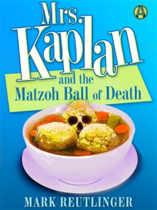 MRS. KAPLAN AND THE MATZOH BALL OF DEATH BY MARK REUTLINGER: BLOG TOUR