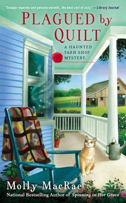 PLAGUED BY QUILT (HAUNTED YARN SHOP MYSTERY, BOOK #4) BY MOLLY MACRAE: BOOK REVIEW