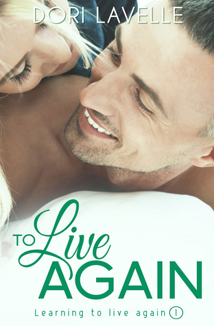 TO LIVE AGAIN (LEARNING TO LIVE AGAIN, BOOK #1) BY DORI LAVELLE: BOOK REVIEW