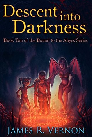DESCENT INTO DARKNESS (BOUND TO THE ABYSS, BOOK #2) BY JAMES R. VERNON: BOOK REVIEW