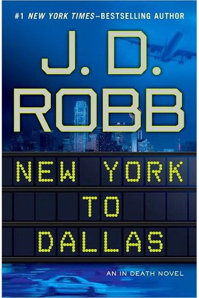 NEW YORK TO DALLAS (IN DEATH, BOOK #33) BY J.D. ROBB: BOOK REVIEW