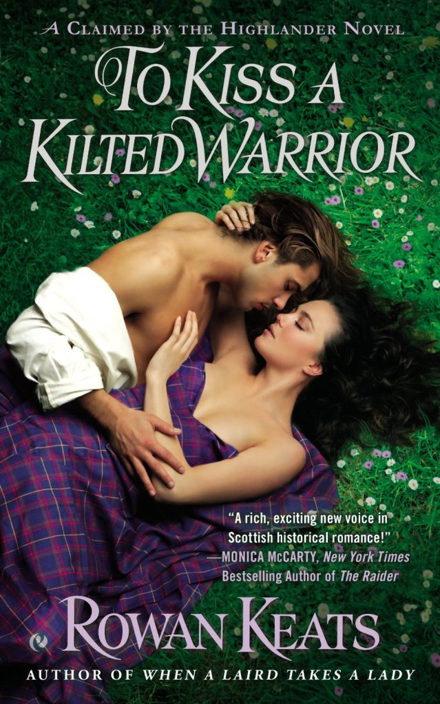 TO KISS A KILTED WARRIOR (CLAIMED BY THE HIGHLANDER, BOOK #3) BY ROWAN KEATS: BOOK REVIEW