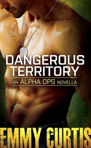 DANGEROUS TERRITORY (ALPHA OPS, BOOK #1) BY EMMY CURTIS: BOOK REVIEW