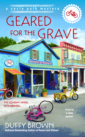 GEARED FOR THE GRAVE (THE CYCLE PATH MYSTERIES, BOOK #1) BY DUFFY BROWN: BOOK REVIEW