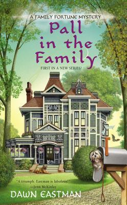 PALL IN THE FAMILY (A FAMILY FORTUNE MYSTERY, BOOK #1) BY DAWN EASTMAN: BOOK REVIEW