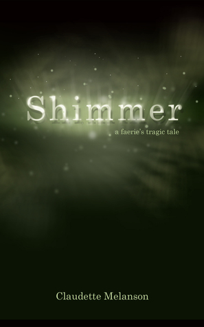 SHIMMER: A FAERIE'S TRAGIC TALE BY CLAUDETTE MELANSON: BOOK REVIEW
