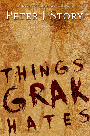 THINGS GRAK HATES BY PETER J. STORY: BOOK REVIEW