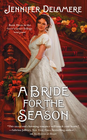 A BRIDE FOR THE SEASON (LOVE'S GRACE, BOOK #3) BY JENNIFER DELAMERE: BOOK REVIEW