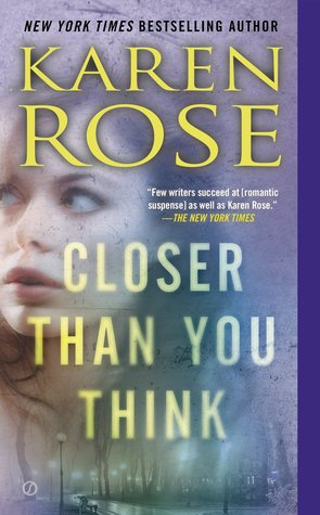 CLOSER THAN YOU THINK (FAITH CORCORAN, BOOK #1) BY KAREN ROSE: BOOK REVIEW
