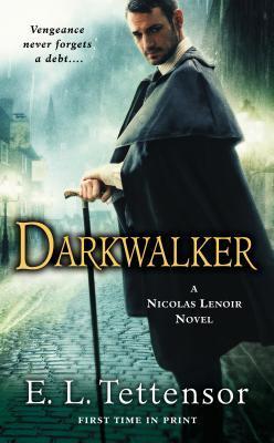 DARKWALKER (NICOLAS LENOIR, BOOK #1) BY E.L. TETTENSOR: BOOK REVIEW