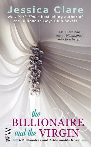 THE BILLIONAIRE AND THE VIRGIN (BILLIONAIRES AND BRIDESMAIDS, BOOK #1) BY JESSICA CLARE: BOOK REVIEW
