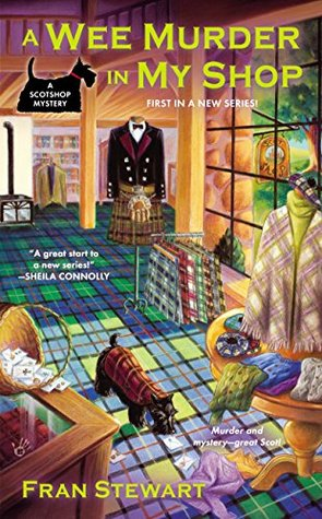 A WEE MURDER IN MY SHOP (SCOTSHOP MYSTERY, BOOK #1) BY FRAN STEWART: BOOK REVIEW
