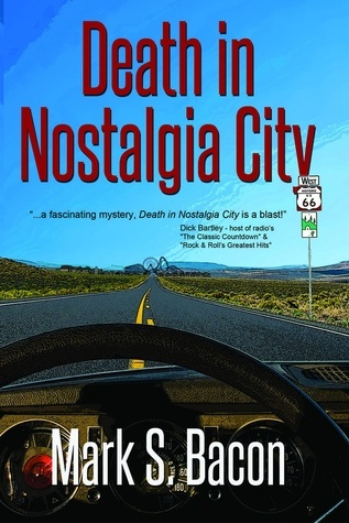 DEATH IN NOSTALGIA CITY BY MARK S. BACON: BOOK REVIEW