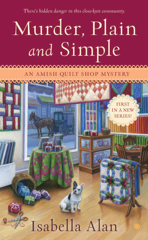 MURDER, PLAIN AND SIMPLE (AMISH QUILT SHOP MYSTERY, BOOK #1) BY ISABELLA ALAN: BOOK REVIEW