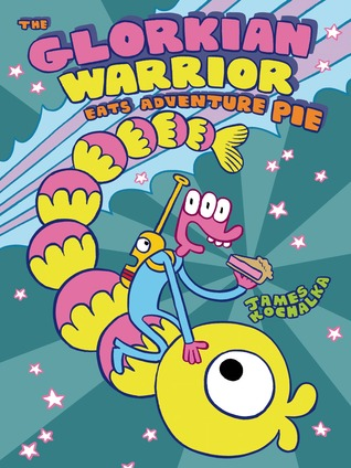 THE GLORKIAN WARRIOR EATS ADVENTURE PIE (THE GLORKIAN WARRIOR) BY JAMES KOCHALKA: GRAPHIC NOVEL REVIEW
