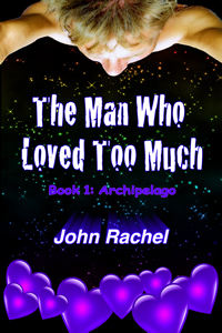 THE MAN WHO LOVED TOO MUCH (ARCHIPELAGO, BOOK #1) BY JOHN RACHEL: BOOK REVIEW