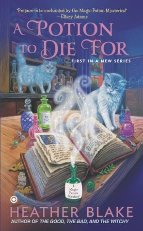 A POTION TO DIE FOR (MAGIC POTION MYSTERY, BOOK #1) BY HEATHER BLAKE: BOOK REVIEW