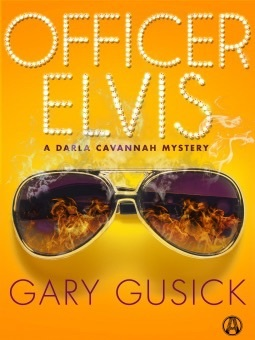 OFFICER ELVIS (DARLA CAVANNAH MYSTERIES, BOOK #2) BY GARY GUSICK: BOOK REVIEW