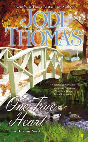 ONE TRUE HEART (HARMONY, BOOK #8) BY JODI THOMAS: BOOK REVIEW