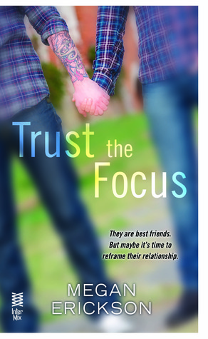 TRUST IN THE FOCUS (IN FOCUS, BOOK #1) BY MEGAN ERICKSON: BOOK REVIEW