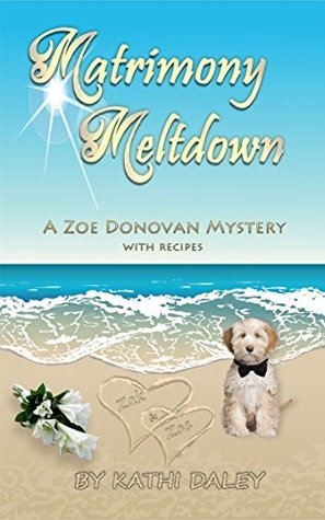 MATRIMONY MELTDOWN (A ZOE DONOVAN MYSTERY, BOOK #13) BY KATHI DALEY: BOOK REVIEW