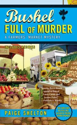 BUSHEL FULL OF MURDER (FARMER'S MARKET MYSTERY, #6) BY PAIGE SHELTON: BOOK REVIEW