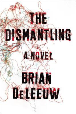 THE DISMANTLING BY BRIAN DELEEUW: BOOK REVIEW