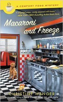 MACARONI AND FREEZE: A COMFORT FOOD MYSTERY (A COMFORT FOOD MYSTERY, BOOK 4) BY CHRISTINE WENGER: BOOK REVIEW