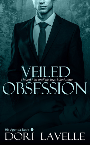 VEILED OBSESSION (HIS AGENDA, BOOK #1) BY DORI LAVELLE: BOOK REVIEW