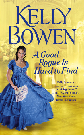 A GOOD ROGUE IS HARD TO FIND (THE LORDS OF WORTH, BOOK #2) BY KELLY BOWEN: BOOK REVIEW