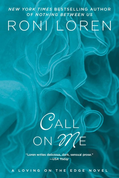 CALL ON ME (LOVING ON THE EDGE SERIES, BOOK #8) BY RONI LOREN: BOOK REVIEW